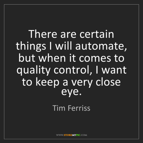 Tim Ferriss: There are certain things I will automate, but when it...