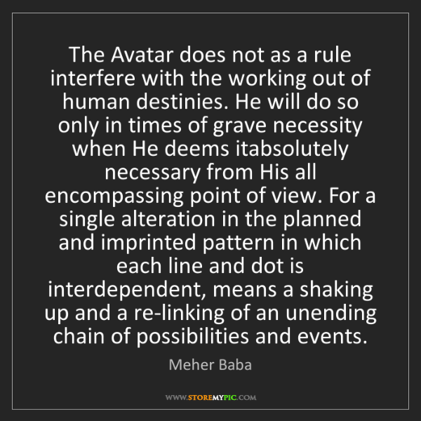 Meher Baba: The Avatar does not as a rule interfere with the working...