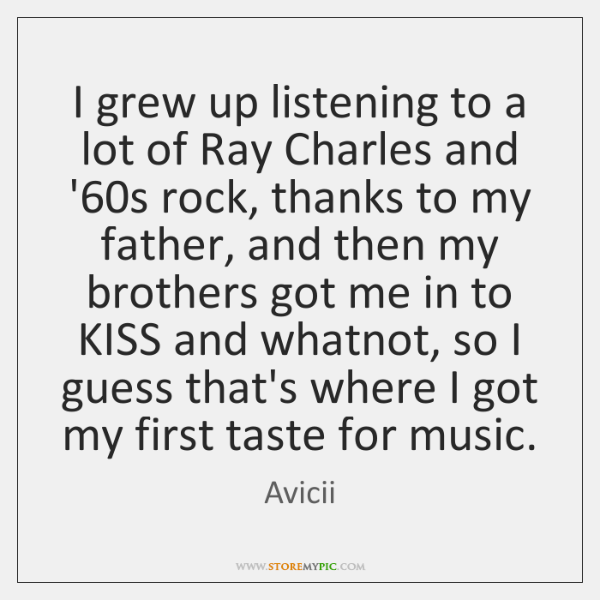 I grew up listening to a lot of Ray Charles and '60...