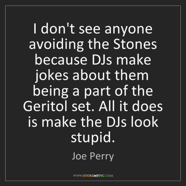 Joe Perry: I don't see anyone avoiding the Stones because DJs make...