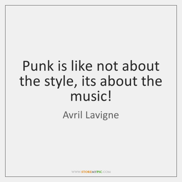 Punk is like not about the style, its about the music!