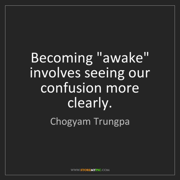 "Chogyam Trungpa: Becoming ""awake"" involves seeing our confusion more clearly."