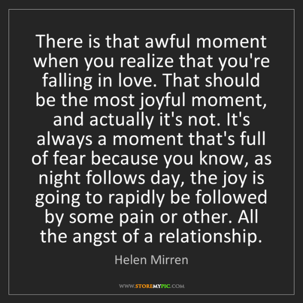 Helen Mirren: There is that awful moment when you realize that you're...