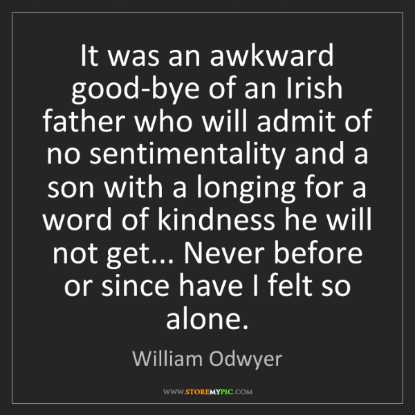 William Odwyer: It was an awkward good-bye of an Irish father who will...