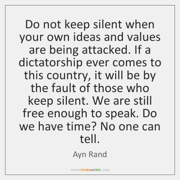 Do not keep silent when your own ideas and values are being ...