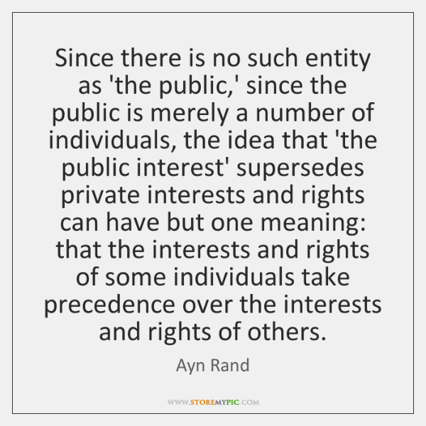 Since there is no such entity as 'the public,' since the ...
