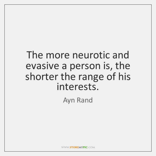 The more neurotic and evasive a person is, the shorter the range ...