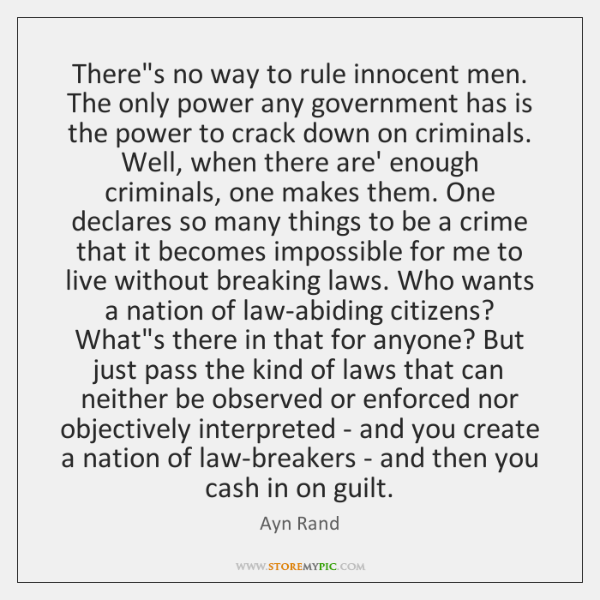 There's no way to rule innocent men. The only power any government ...