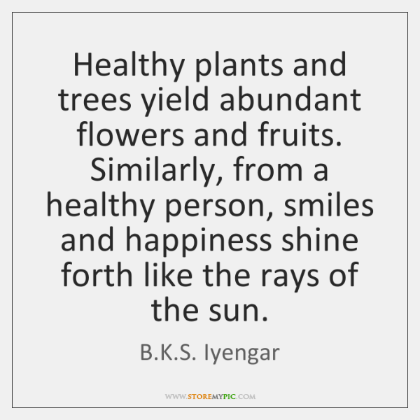 Healthy plants and trees yield abundant flowers and fruits. Similarly, from a ...