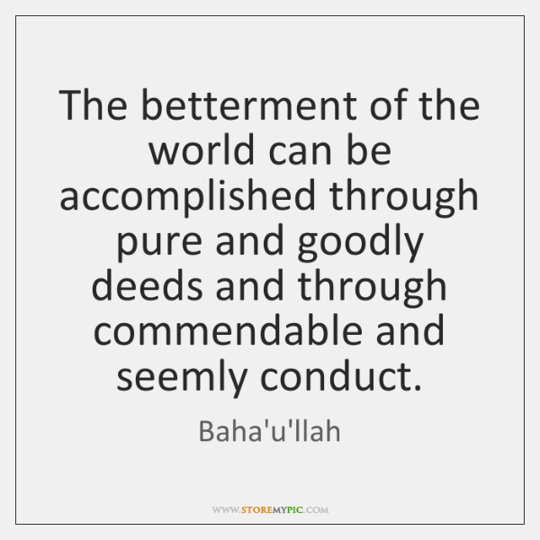 The betterment of the world can be accomplished through pure and goodly ...