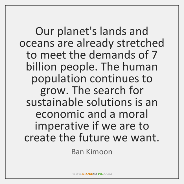 Our planet's lands and oceans are already stretched to meet the demands ...