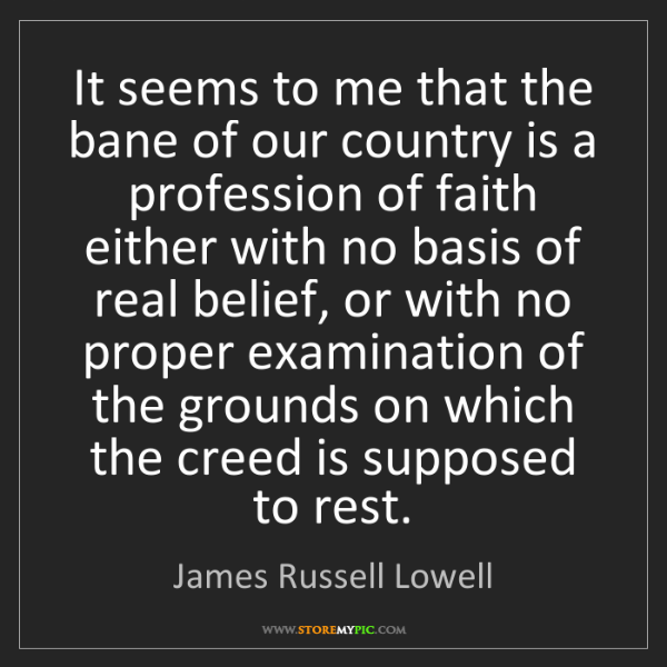 James Russell Lowell: It seems to me that the bane of our country is a profession...