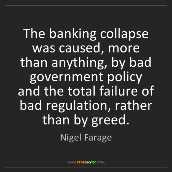 Nigel Farage: The banking collapse was caused, more than anything,...