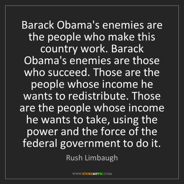 Rush Limbaugh: Barack Obama's enemies are the people who make this country...