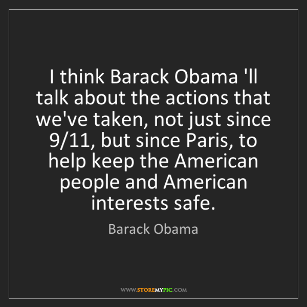 Barack Obama: I think Barack Obama 'll talk about the actions that...
