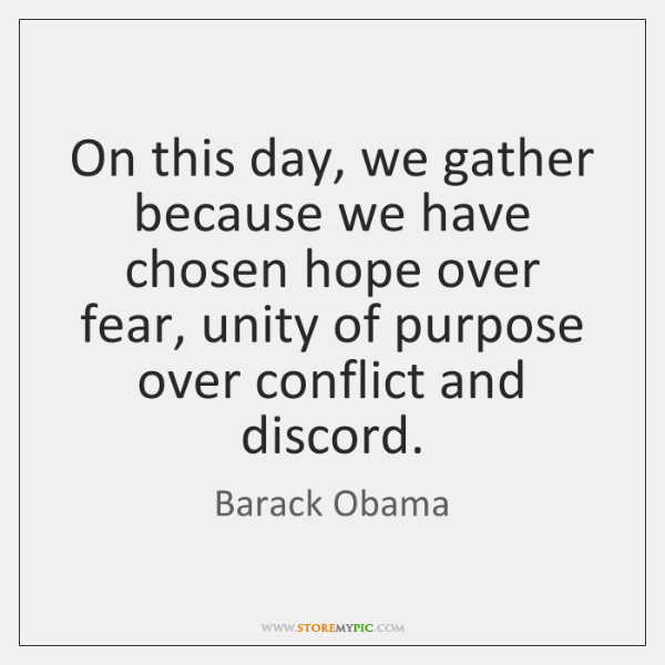 On this day, we gather because we have chosen hope over fear, ...
