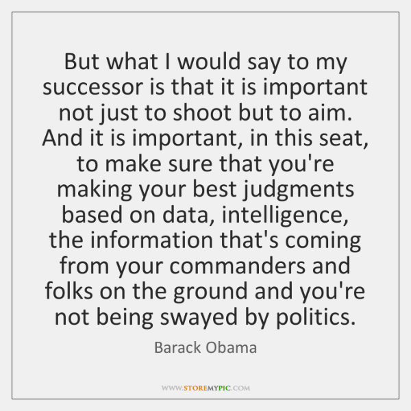 But what I would say to my successor is that it is ...