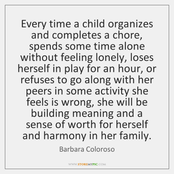 Every time a child organizes and completes a chore, spends some time ...