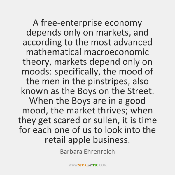 A free-enterprise economy depends only on markets, and according to the most ...
