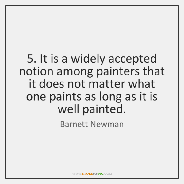 5. It is a widely accepted notion among painters that it does not ...