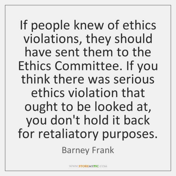 If people knew of ethics violations, they should have sent them to ...