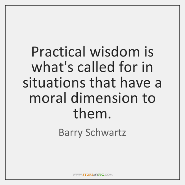Practical wisdom is what's called for in situations that have a moral ...