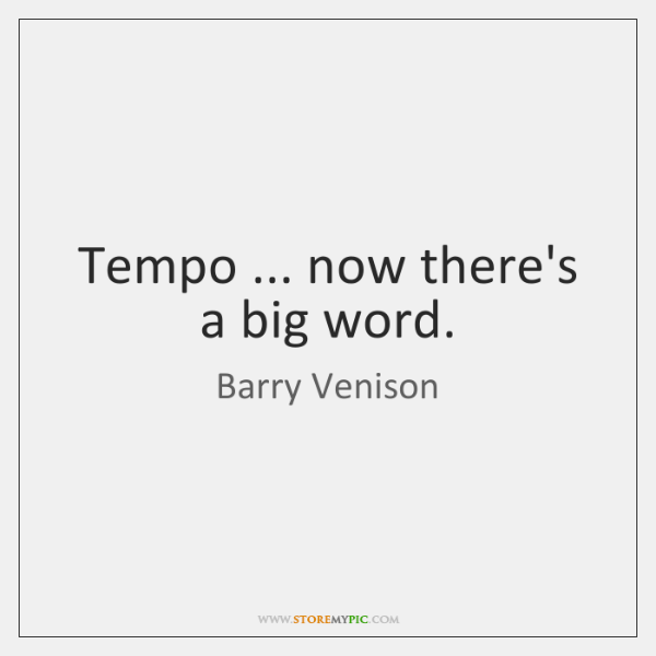Tempo ... now there's a big word.