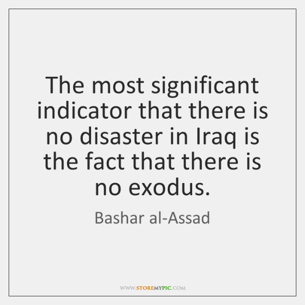 The most significant indicator that there is no disaster in Iraq is ...