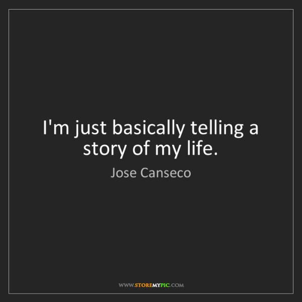 Jose Canseco: I'm just basically telling a story of my life.