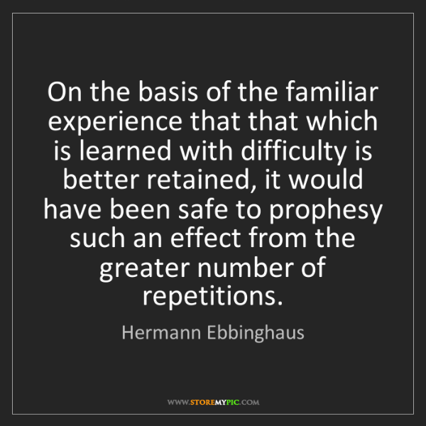 Hermann Ebbinghaus: On the basis of the familiar experience that that which...