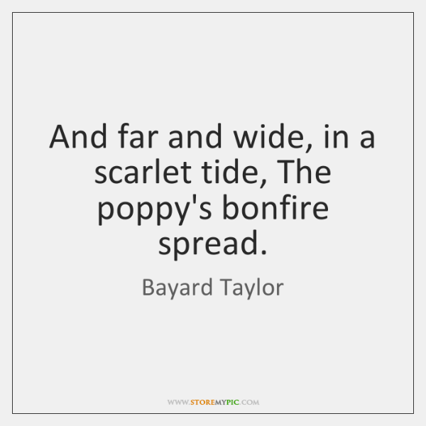 And far and wide, in a scarlet tide, The poppy's bonfire spread.