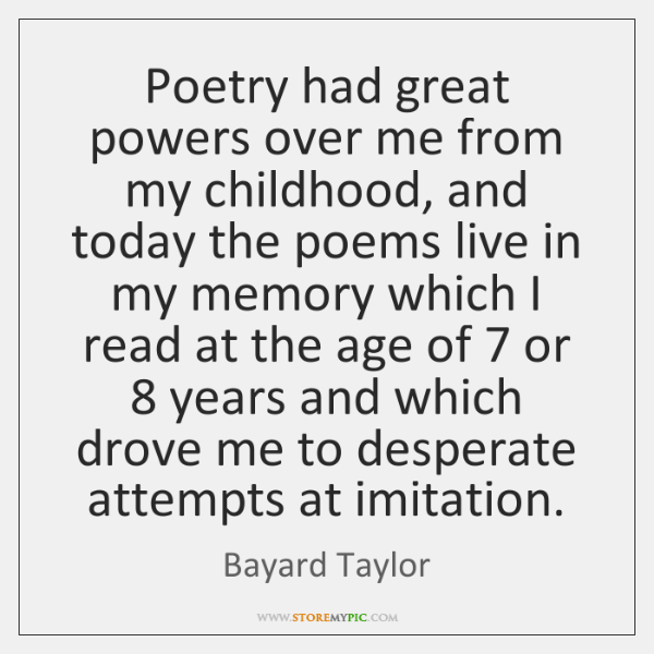 Poetry had great powers over me from my childhood, and today the ...