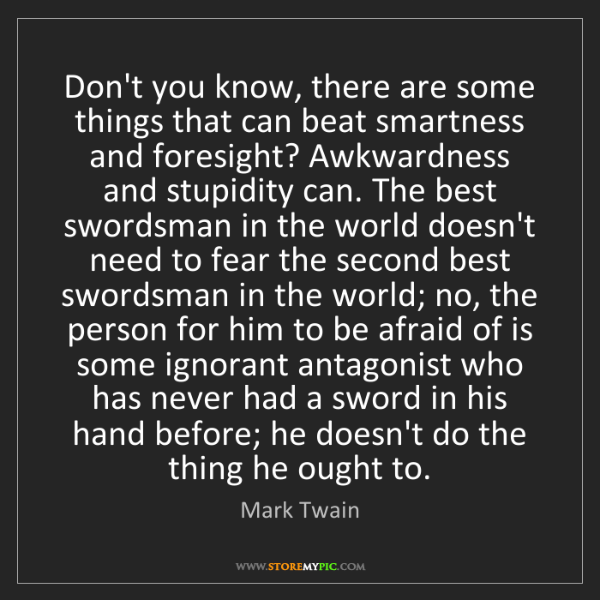 Mark Twain: Don't you know, there are some things that can beat smartness...