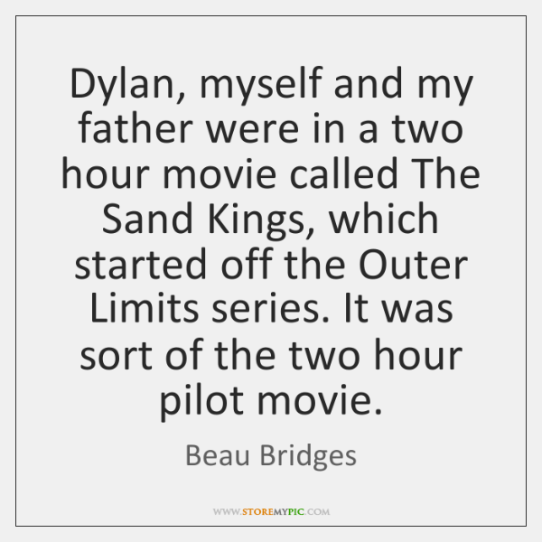 Dylan, myself and my father were in a two hour movie called ...