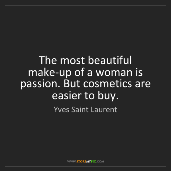Yves Saint Laurent: The most beautiful make-up of a woman is passion. But...