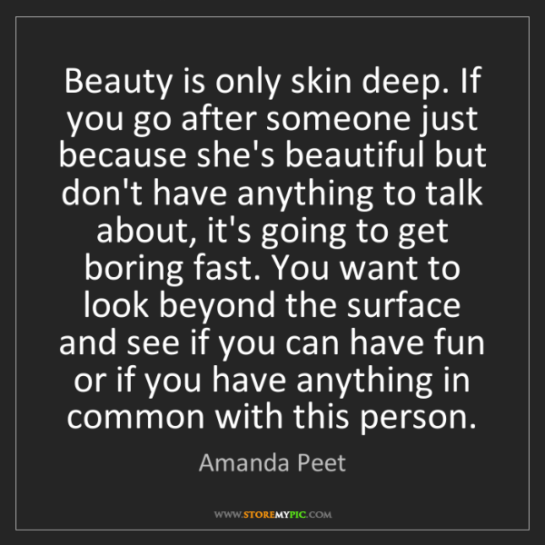 Amanda Peet: Beauty is only skin deep. If you go after someone just...