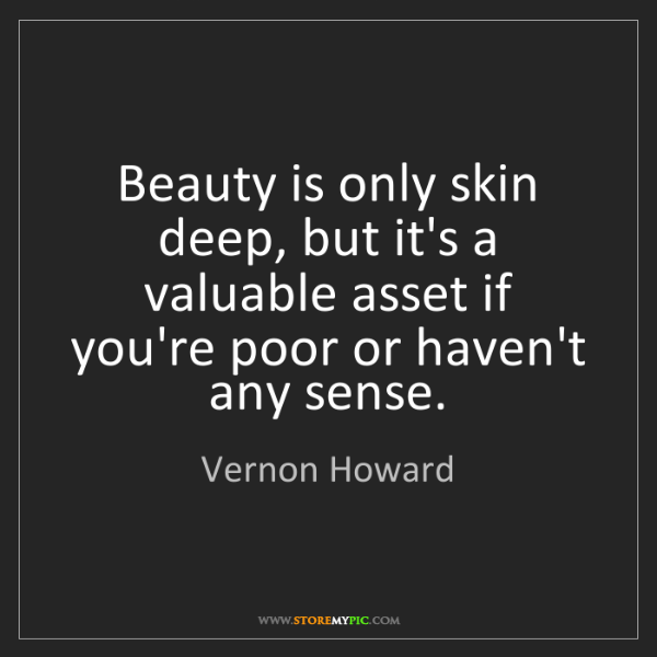 Vernon Howard: Beauty is only skin deep, but it's a valuable asset if...