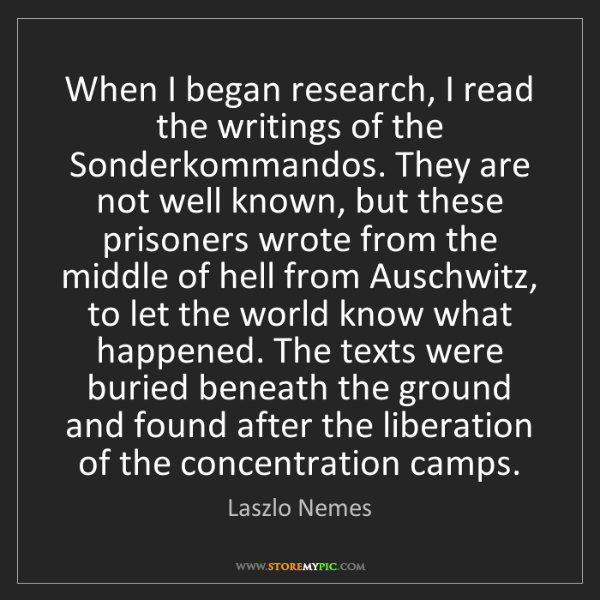 Laszlo Nemes: When I began research, I read the writings of the Sonderkommandos....