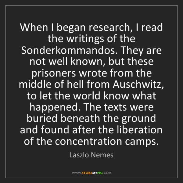 Laszlo Nemes: When I began research, I read the writings of the Sonderkommandos....
