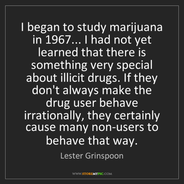 Lester Grinspoon: I began to study marijuana in 1967... I had not yet learned...