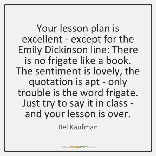 Your lesson plan is excellent - except for the Emily Dickinson line: ...