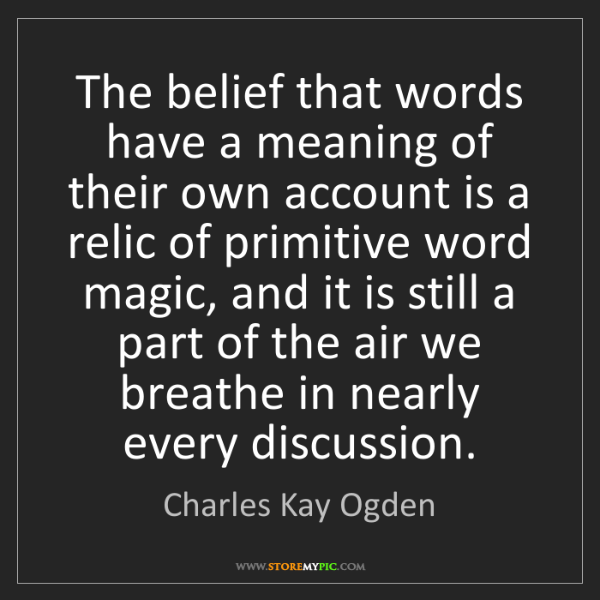 Charles Kay Ogden: The belief that words have a meaning of their own account...