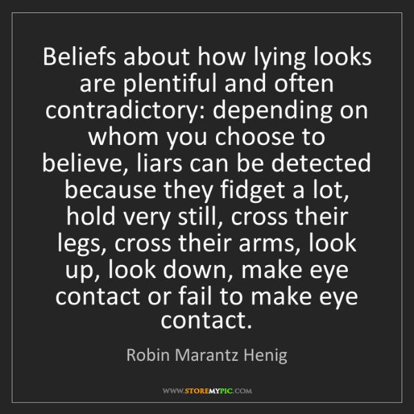 Robin Marantz Henig: Beliefs about how lying looks are plentiful and often...