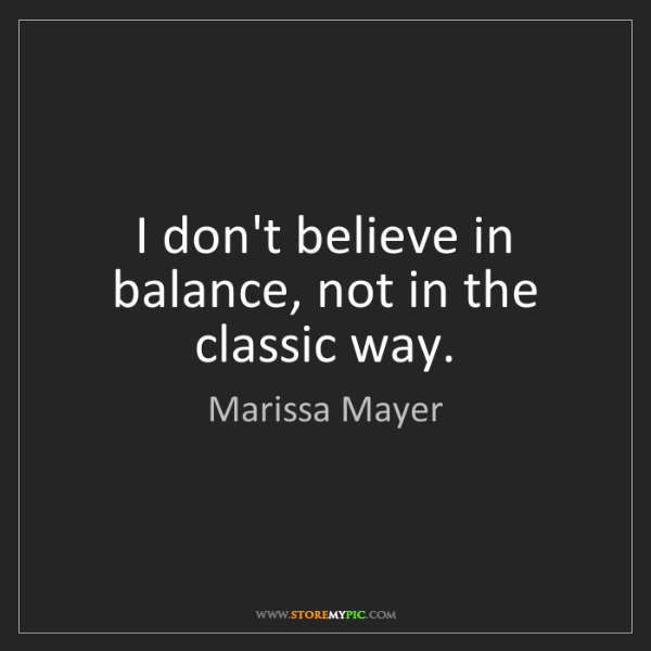 Marissa Mayer: I don't believe in balance, not in the classic way.