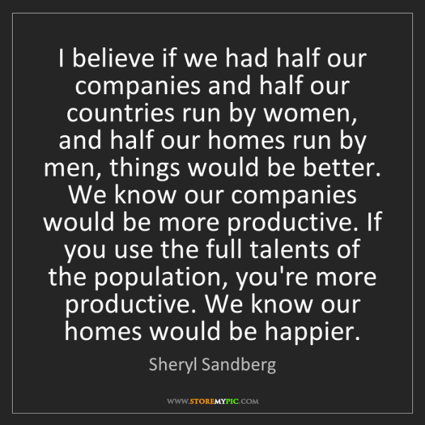 Sheryl Sandberg: I believe if we had half our companies and half our countries...