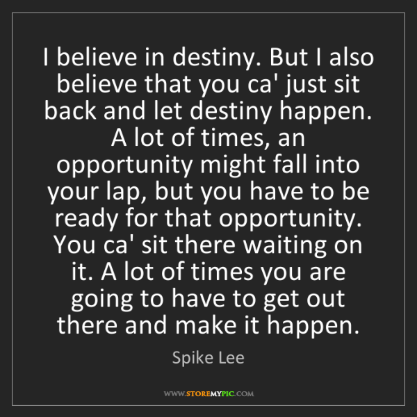 Spike Lee: I believe in destiny. But I also believe that you ca'...