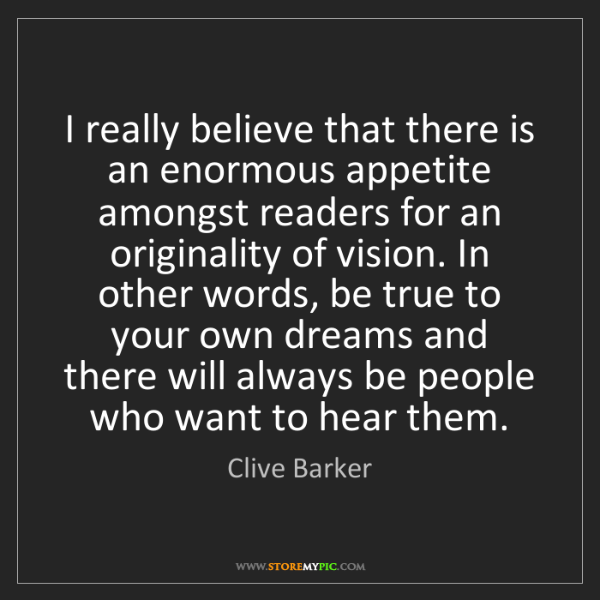 Clive Barker: I really believe that there is an enormous appetite amongst...