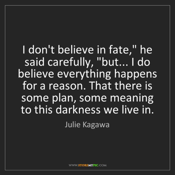 "Julie Kagawa: I don't believe in fate,"" he said carefully, ""but......"