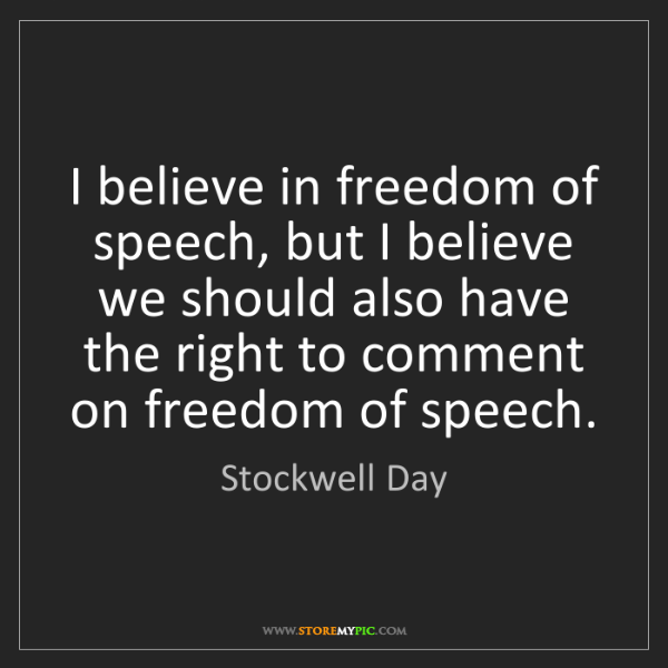 Stockwell Day: I believe in freedom of speech, but I believe we should...