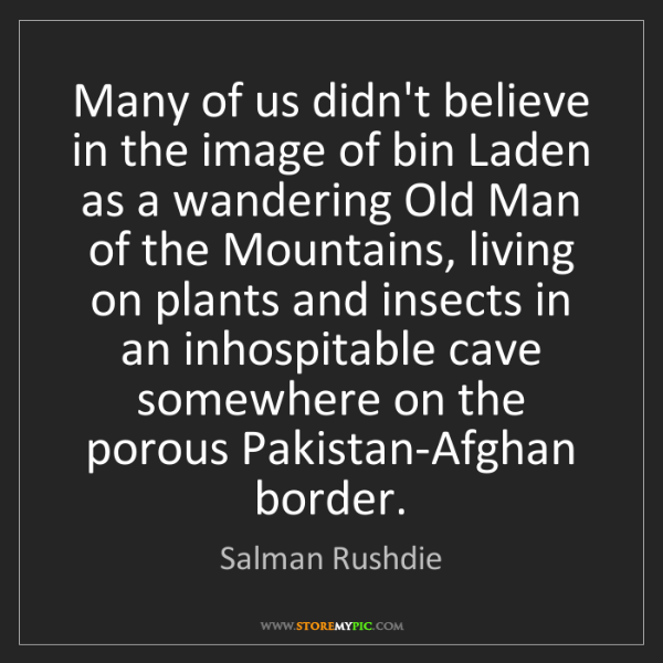 Salman Rushdie: Many of us didn't believe in the image of bin Laden as...
